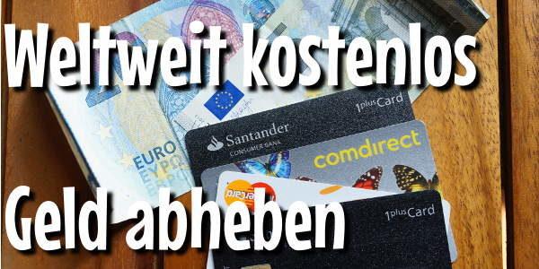 Wie weltweit kostenlos Bargeld abheben?
