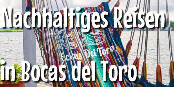 Nachhaltiges Reisen in Bocas del Toro