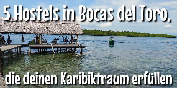 Hostels in Bocas del Toro, die deinen Karibiktraum erfüllen