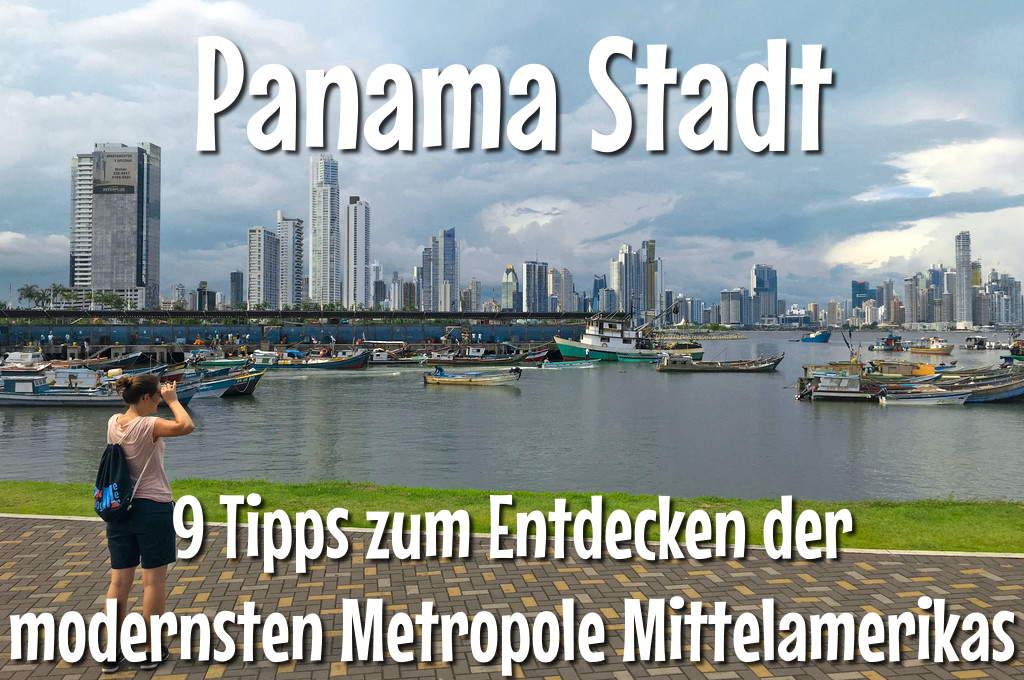 9 Infos und Tips zum Entdecken von Ciudad de Panama